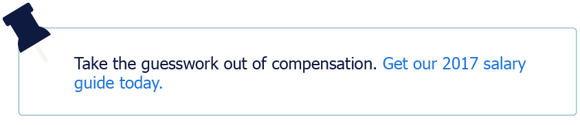 Take the guesswork out of compensation. Get our 2017 salary guide today